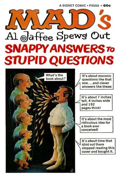 Mad's Al Jaffee Spews Out Snappy Answers to Stupid Questions Comic Books. Mad's Al Jaffee Spews Out Snappy Answers to Stupid Questions Comics.